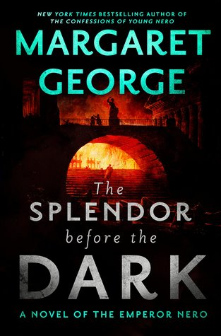 the splendor before the dark by margaret george the story of the emperor nero in ancient rome